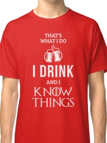 I Drink and I Know Things in Red Classic T-Shirt