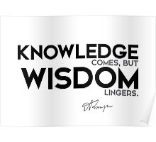 knowledge comes, but wisdom lingers - alfred tennyson Poster