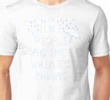I like people who smile when it's raining... Unisex T-Shirt