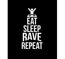 Eat Sleep Rave Repeat awesome sassy clever funny t-shirt Photographic Print