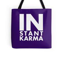Instant Karma's gonna get you. Tote Bag