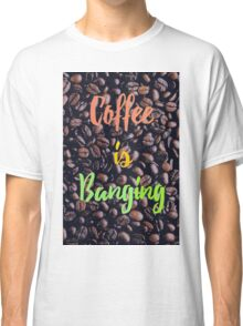 Coffee is Banging Classic T-Shirt