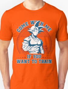 Come with me if you want to train Unisex T-Shirt