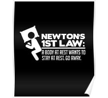 Newton's 1st Law: A body at rest... go away funny t-shirt Poster