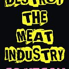 Destroy the Meat Industry: Go Vegan by Cosmicblueprint