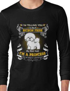 I'm Telling You I'm Not A Bichon Frise My Mom Said I'm A Princess Long Sleeve T-Shirt