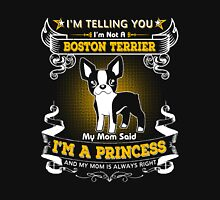 I'm Telling You I'm Not A Boston Terrier My Mom Said I'm A Princess Unisex T-Shirt