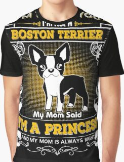 I'm Telling You I'm Not A Boston Terrier My Mom Said I'm A Princess Graphic T-Shirt