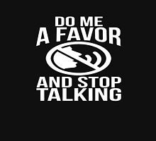 Do me a favor and stop talking sassy sarcastic funny t-shirt Unisex T-Shirt