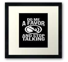 Do me a favor and stop talking sassy sarcastic funny t-shirt Framed Print