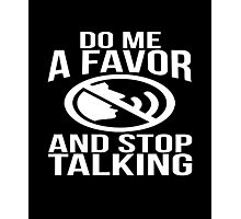 Do me a favor and stop talking sassy sarcastic funny t-shirt Photographic Print