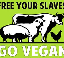Free Your Slaves: Go Vegan by Cosmicblueprint