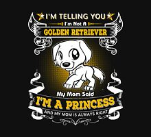 I'm Telling You I'm Not A Golden Retriever My Mom Said I'm A Princess Unisex T-Shirt