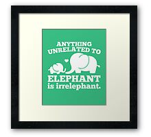 Anything unrelated to elephant is irrelephant funny t-shirt Framed Print