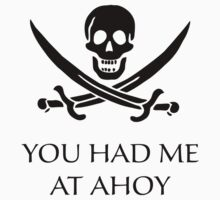 You Had Me At Ahoy by DesignFactoryD