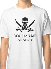 You Had Me At Ahoy Classic T-Shirt