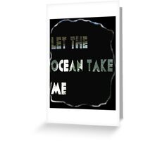 Let The Ocean Take Me Greeting Card