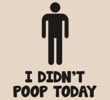 I Didn't Poop Today by DesignFactoryD