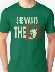 She Wants The D - She Wants The Dean  Unisex T-Shirt