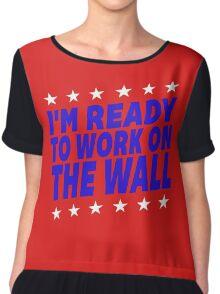 I'm Ready To Work On The Wall - Donald Trump #Trump2016 #DonaldTrump #TrumpForPresident Chiffon Top