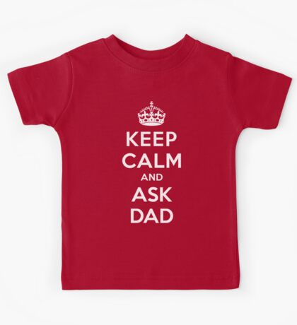 Keep Calm and Ask Dad [White Mono] Kids Tee