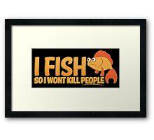 I FISH So I wont kill people Framed Print
