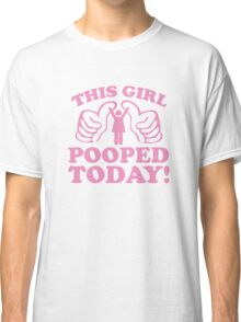 This Girl Pooped Today! Classic T-Shirt
