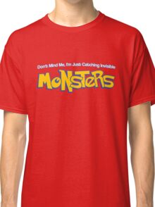 Dont Mind Me, Im Just Catching Invisible MONSTERS Classic T-Shirt