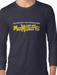 Don't Mind Me, I'm Just Catching Invisible MONSTERS Long Sleeve T-Shirt