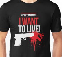 I want to live Unisex T-Shirt