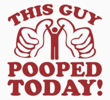 This Guy Pooped Today! by DesignFactoryD