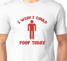 I Wish I Could Poop Today Unisex T-Shirt