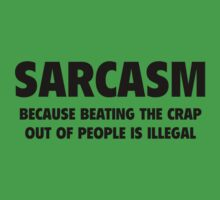 Sarcasm Because Beating The Crap Out Of People Is Illegal by DesignFactoryD