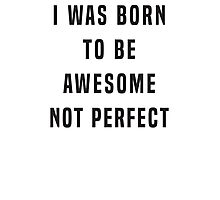 I was born to be awesome, not perfect Photographic Print