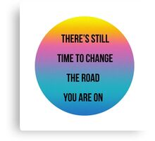 There's still time to change the road you are on. Canvas Print