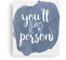 You'll always be my person Canvas Print