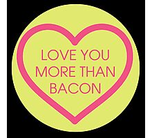 Love you more than bacon Photographic Print
