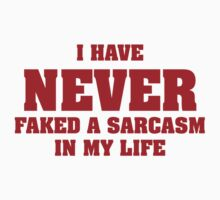 I Have Never Faked A Sarcasm In My Life by DesignFactoryD
