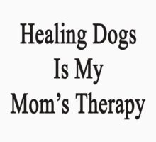 Healing Dogs Is My Mom's Therapy  by supernova23