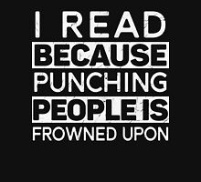 I Read Because Punching People Is Frowned Upon Funny T-Shirt Unisex T-Shirt