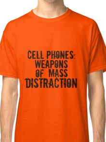 Cell Phones: Weapons of Mass Distraction Classic T-Shirt