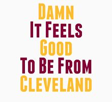 Damn It Feels Good To Be From Cleveland Unisex T-Shirt