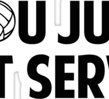 You Just Got Served Sticker