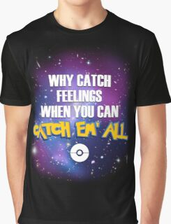 Why Catch Feelings? Graphic T-Shirt