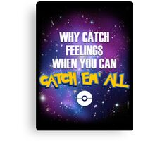 Why Catch Feelings? Canvas Print
