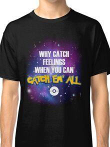 Why Catch Feelings? Classic T-Shirt