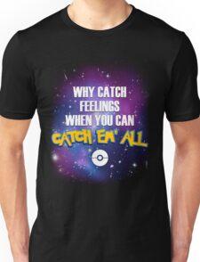 Why Catch Feelings? Unisex T-Shirt