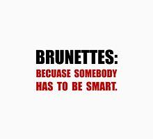 Brunettes Smart Unisex T-Shirt