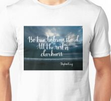 Be True, Be Brave, Stand Unisex T-Shirt