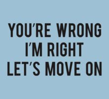 You're Wrong I'm Right Let's Move On by DesignFactoryD